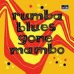Rumba Blues-(2CDS) Gone Mambo!
