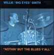 Smith Willie Big Eyes-Nothin But The Blues Yall