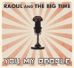 Raoul & The Big Time- You My People (featuring JUNIOR WATSON)