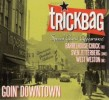 Trickbag- Goin Downtown