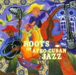 Roots Of Afro Cuban Jazz- Various