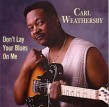 Weathersby Carl- Dont Lay Your Blues On Me (USED)