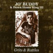 Jo'  Buddy & Down Home King- Grits & Rattles