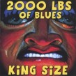 2000 Lbs Of Blues- King Size