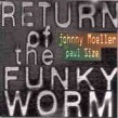 Moeller Johnny & Paul Size- RETURN OF THE FUNKY WORM