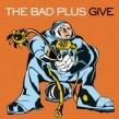 Bad Plus- Give