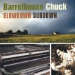Barrelhouse Chuck- Slowdown Sundown