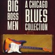 Big Boss Men- A CHICAGO Blues Collection