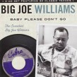 Williams Big Joe-(2CDS) Baby Please Dont Go