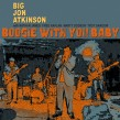 Atkinson Big Jon- Boogie With You Baby