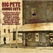 Big Pete- Choice Cuts