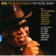 Big Pete Pearson- I'm Here Baby (w/ Ike Turner/ Kid Ramos)