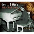 Love Billy Red- Gee I Wish