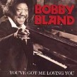 Bland Bobby- Youve Got Me Loving You