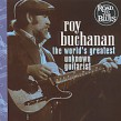 Buchanan Roy- Worlds Greatest Unknown Guitarist