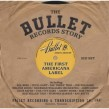 Bullet Records Story- (3CDS) The First Americana Label