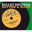 Bullet Records Rhythm & Blues-  Always A Smash Hit!!