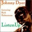 Dyer Johnny- Listen Up