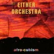 Either Orchestra- Afro Cubism