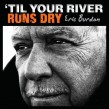 Burdon Eric- Till Your River Runs Dry
