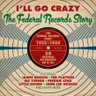 I'll Go Crazy-(2CDS) The FEDERAL Records Story