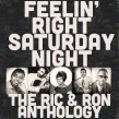 RIC & RON Anthology- Feelin Right On Saturday Night!!
