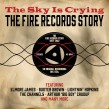 Fire Records Story-(2CDS) The Sky Is Crying