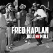 Kaplan Fred- HOLD MY MULE (featuring JR WATSON)