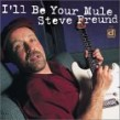 Freund Steve- Ill Be Your Mule