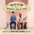 Good For What Ails You: Music Of The Medicine Shows (2 CDS)