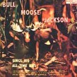 Bullmoose Jackson- Sings His All Time Hits (VINYL)