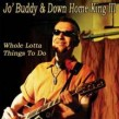 Jo' Buddy & Down Home King III- Whole Lotta Things To Do