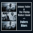 Fuller Johnny- Fullers Blues (w/ Phillip Walker Band)