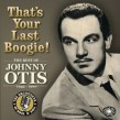 Otis Johnny- (3CDS) Thats Your Last Boogie!!