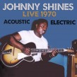 Shines Johnny- Live 1970 Acoustic & Electric