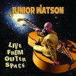 Junior Watson- LIVE From Outer Space
