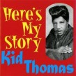 Kid Thomas- Here's My Story