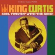 King Curtis- Soul Twistin With The King!