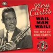 King Curtis- (3CDS) Wail Man Wail!!  The Best 1952-1961