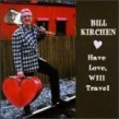 Kirchen Bill- Have Love Will Travel