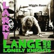 Lange Larry & His Lonely Knights- WIGGLE ROOM