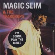 Magic Slim & The Teardrops- Im Gonna Play the Blues