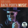 Hummel Mark- UNPLUGGED- Back Porch Music