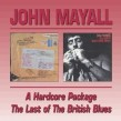 Mayall John- (2CDS) Hard Core Package / Last Of the British Blue