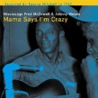 McDowell Mississippi Fred/ Johnny Woods- Mama Says I'm Crazy