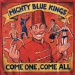 Mighty Blue Kings- Come One Come All