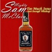 Mc Clain Mighty Sam-  Too Much Jesus- Not Enough Whiskey