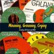 Moaning, Groaning & Crying- GALAXY R&B