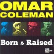 Coleman Omar- Born & Raised