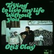 Otis Clay-(VINYL) Trying To Live My Life Without You